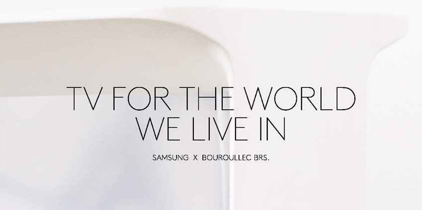 TV FOR THE WORLD WE LIVE IN SAMSUNG X  BOUROULLEC BRS.