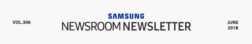 SAMSUNG NEWSROOM NEWSLETTER VOL.306 JUNE 2018