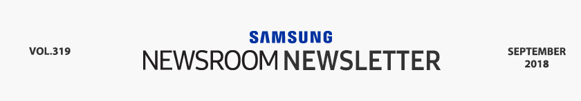 SAMSUNG NEWSROOM NEWSLETTER VOL.319 SEPTEMBER 2018