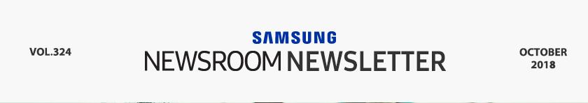 SAMSUNG NEWSROOM NEWSLETTER VOL.324 OCTOBER 2018