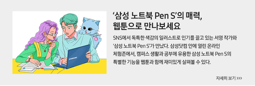 '삼성 노트북 Pen S'의 매력, 웹툰으로 만나보세요, SNS에서 독특한 색감의 일러스트로 인기를 끌고 있는 서영 작가와 '삼성 노트북 Pen S'가 만났다. 삼성닷컴 안에 열린 온라인 체험존에서, 캠퍼스 생활과 공부에 유용한 삼성 노트북 Pen S의 특별한 기능을 웹툰과 함께 재미있게 살펴볼 수 있다.