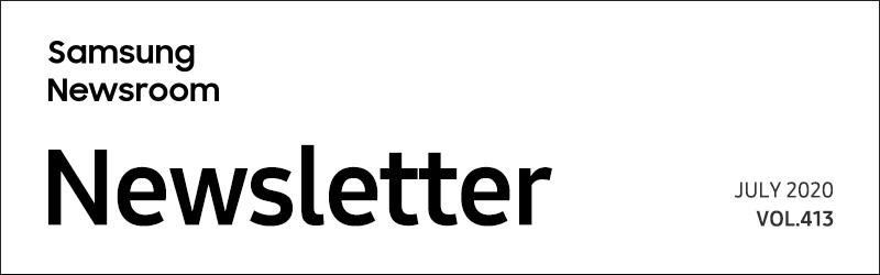 SAMSUNG Newsroom Newsletter VOL.413 JULY 2020